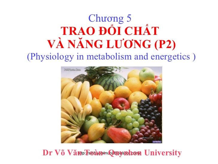 Chương 5  TRAO ĐỔI CHẤT  VÀ NĂNG LƯƠNG (P2) (Physiology in metabolism and energetics ) Dr Võ Văn Toàn- Quynhon University