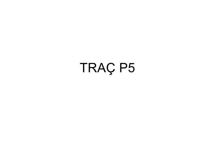 TRAÇ P5