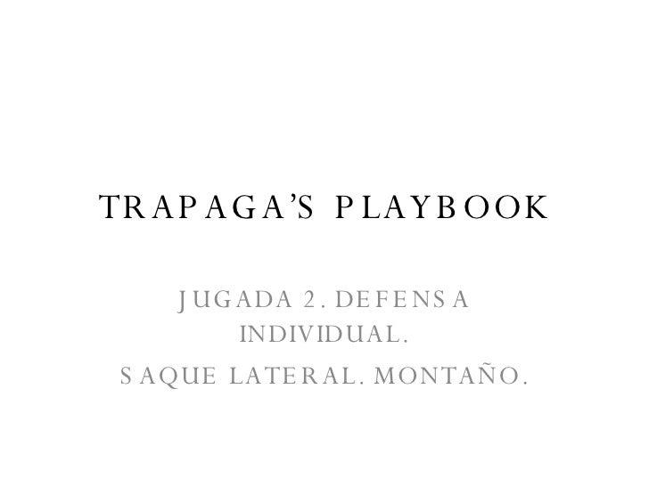 TRAPAGA'S PLAYBOOK JUGADA 2. DEFENSA INDIVIDUAL. SAQUE LATERAL. MONTAÑO.