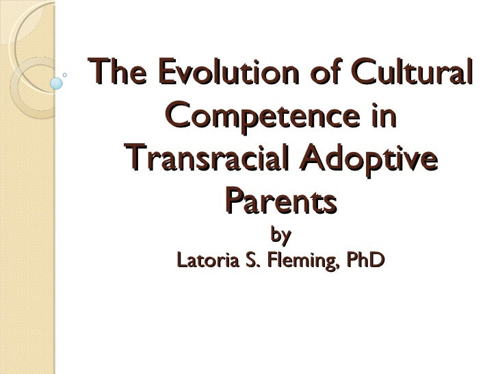 The Evolution of Cultural Competence in Transracial Adoptive Parents by Latoria S. Fleming, PhD