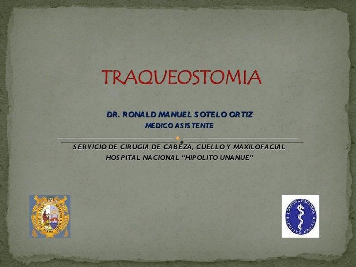 """DR. RONALD MANUEL SOTELO ORTIZ MEDICO ASISTENTE SERVICIO DE CIRUGIA DE CABEZA, CUELLO Y MAXILOFACIAL HOSPITAL NACIONAL """"HI..."""