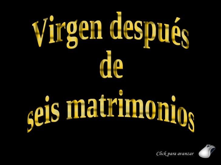 Click para avanzar Virgen después de seis matrimonios