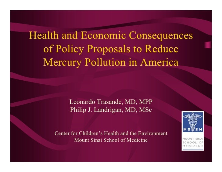 Health and Economic Consequences   of Policy Proposals to Reduce   Mercury Pollution in America             Leonardo Trasa...