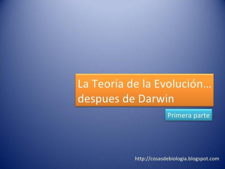 http://cosasdebiologia.blogspot.com La Teoría de la Evolución… despues de Darwin Primera parte