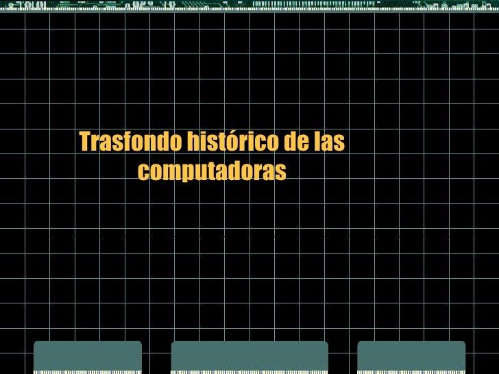 Trasfondo histórico de las computadoras