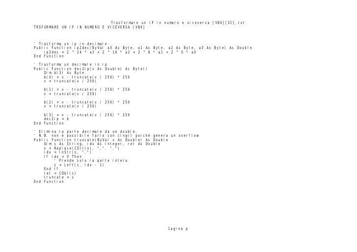 Trasformare un IP in numero e viceversa [VB6][SC].txtTRSFORMARE UN IP IN NUMERO E VICEVERSA [VB6] Trasforma un ip in decim...