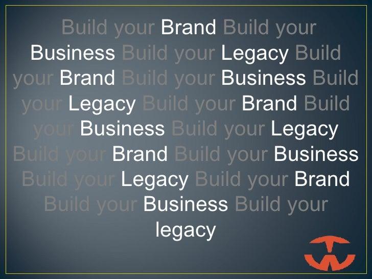 Build your Brand Build your  Business Build your Legacy Buildyour Brand Build your Business Build your Legacy Build your B...