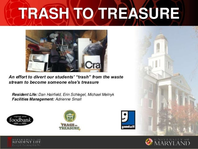 """TRASH TO TREASURE An effort to divert our students' """"trash"""" from the waste stream to become someone else's treasure Reside..."""