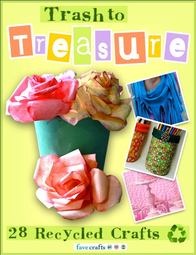 Trash to Treasure: 28 Recycled Crafts  Trash to Treasure: 28 Recycled Crafts  Copyright 2013 by Prime Publishing LLC All r...