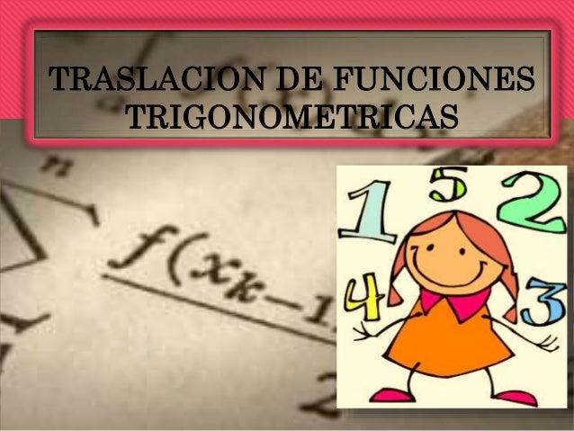 TRASLACION DE FUNCIONES  TRIGONOMETRICAS