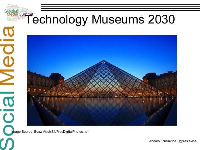 Technology Museums 2030  Image Source: Boaz Viechi81/FreeDigitalPhotos.net Andres Traslavina @traslavina