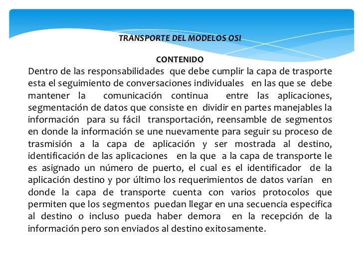 TRANSPORTE DEL MODELOS OSI<br /><br />CONTENIDO<br />Dentro de las responsabilidades  que debe cumplir la capa de traspor...