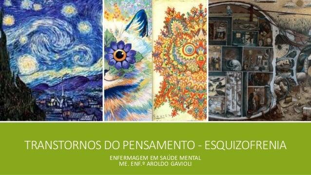 TRANSTORNOS DO PENSAMENTO - ESQUIZOFRENIA ENFERMAGEM EM SAÚDE MENTAL ME. ENF.º AROLDO GAVIOLI