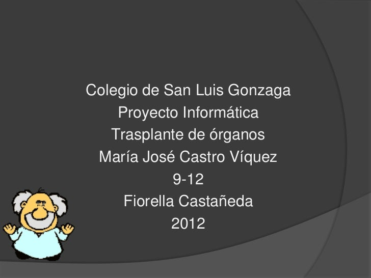 Colegio de San Luis Gonzaga    Proyecto Informática   Trasplante de órganos María José Castro Víquez             9-12     ...