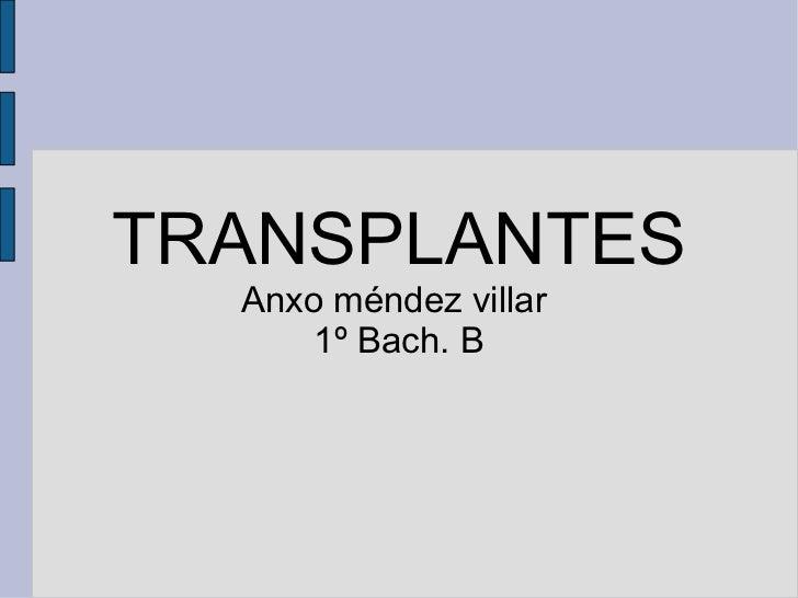 TRANSPLANTES  Anxo méndez villar      1º Bach. B
