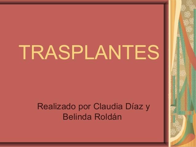 TRASPLANTES Realizado por Claudia Díaz y Belinda Roldán