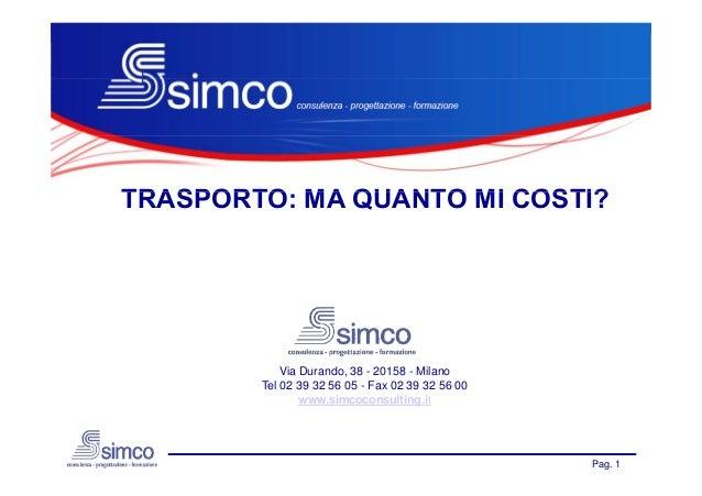 Relatore: Cesare CernuschiTRASPORTO:TRASPORTO MA QUANTO MI COSTI?                   Via Durando, 38 - 20158 - Milano      ...