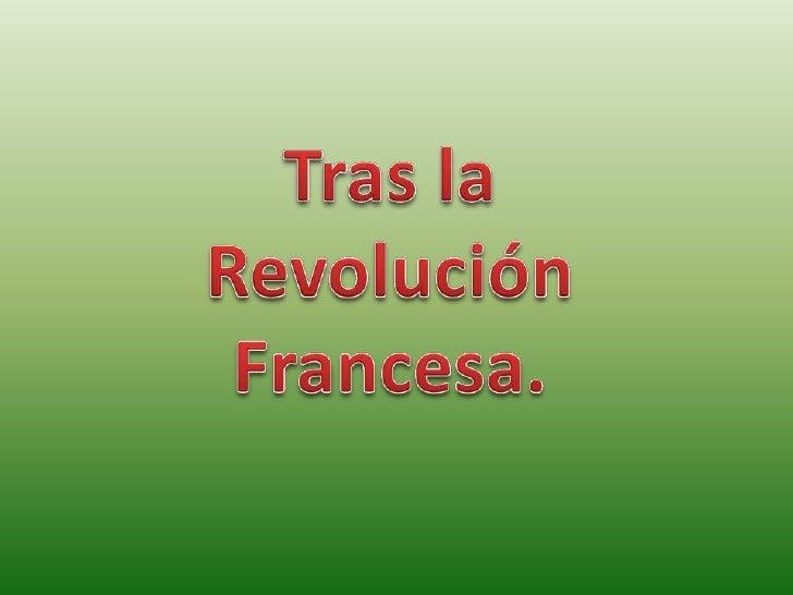 Tras la <br />Revolución<br />Francesa.<br />