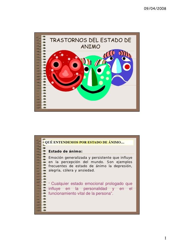09/04/2008  TRASTORNOS DEL ESTADO DE          ANIMOQUÉ ENTENDEMOS POR ESTADO DE ÁNIMO.... Estado de ánimo: Emoción general...