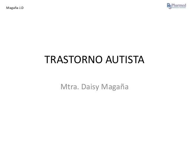 Magaña J.D  TRASTORNO AUTISTA Mtra. Daisy Magaña