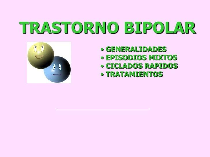 TRASTORNO BIPOLAR       • GENERALIDADES       • EPISODIOS MIXTOS       • CICLADOS RAPIDOS       • TRATAMIENTOS