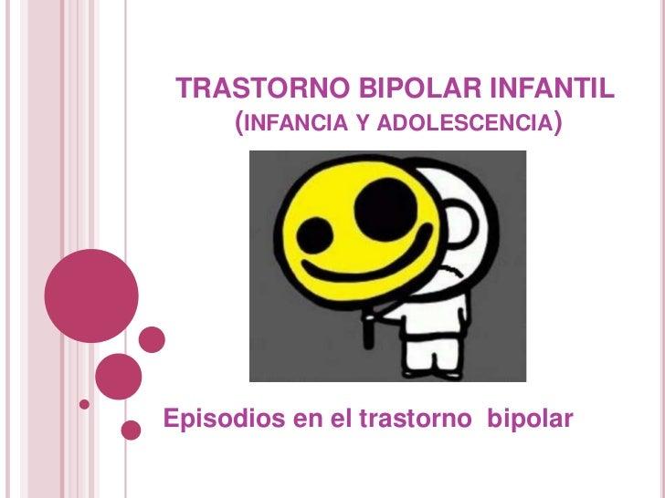 TRASTORNO BIPOLAR INFANTIL(infancia y adolescencia)<br />Episodios en el trastorno  bipolar<br />