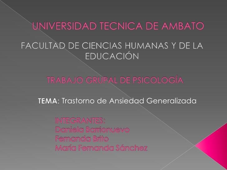 UNIVERSIDAD TECNICA DE AMBATO<br />FACULTAD DE CIENCIAS HUMANAS Y DE LA EDUCACIÓN<br />TRABAJO GRUPAL DE PSICOLOGÍA<br />T...