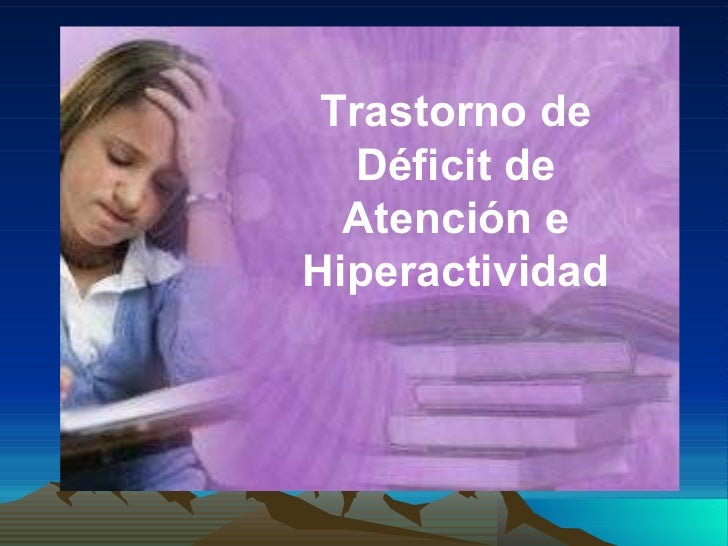 Trastorno de déficit de atención e hiperactividad Trastorno de Déficit de Atención e Hiperactividad
