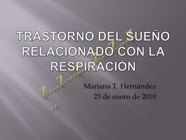 Trastorno del SueñoRelacionado con la Respiración<br />Z…z…z…z…z…z…<br />Mariana T. Hernández<br />23 de enero de 2010<br />