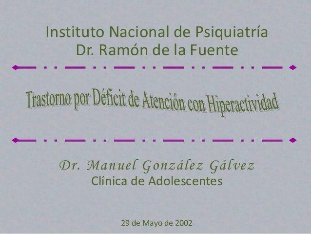 Instituto Nacional de Psiquiatría Dr. Ramón de la Fuente  Dr. Manuel González Gálvez Clínica de Adolescentes 29 de Mayo de...