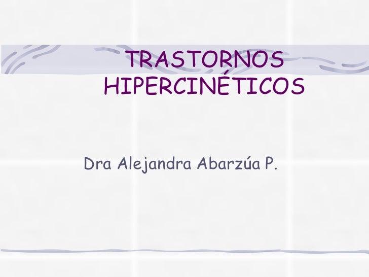 TRASTORNOS HIPERCINÉTICOS Dra Alejandra Abarzúa P.