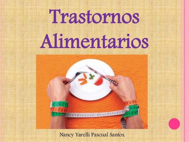 Trastornos Alimentarios  Nancy Yarelli Pascual Santos.