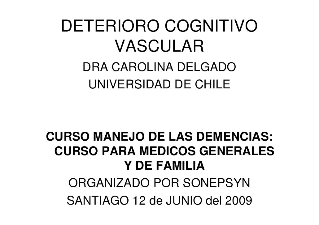 DETERIORO COGNITIVO        VASCULAR     DRA CAROLINA DELGADO      UNIVERSIDAD DE CHILE    CURSO MANEJO DE LAS DEMENCIAS:  ...