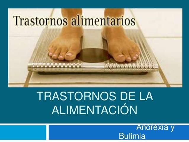 TRASTORNOS DE LA  ALIMENTACIÓN  Anorexia y  Bulimia