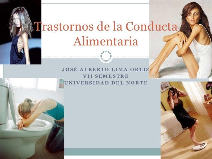 José Alberto lima Ortiz <br />VII semestre<br />Universidad del norte<br />Trastornos de la Conducta Alimentaria<br />