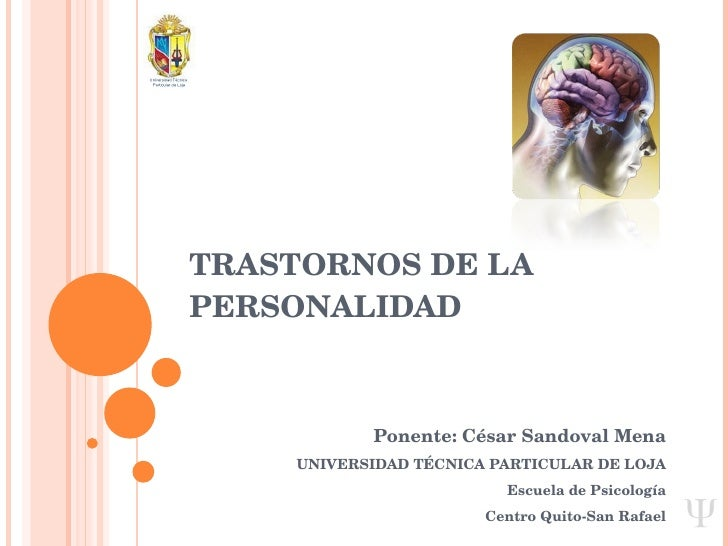 TRASTORNOS DE LA PERSONALIDAD Ponente: César Sandoval Mena UNIVERSIDAD TÉCNICA PARTICULAR DE LOJA Escuela de Psicología Ce...