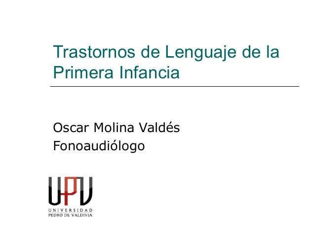 Trastornos de Lenguaje de la Primera Infancia Oscar Molina Valdés Fonoaudiólogo