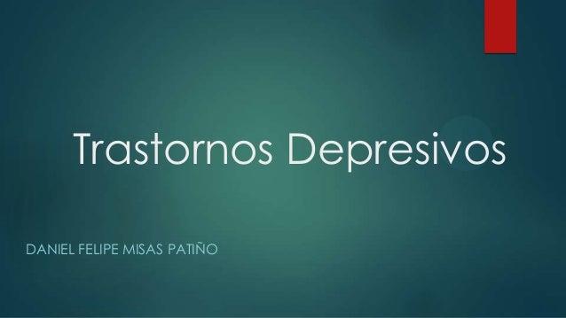 Trastornos Depresivos DANIEL FELIPE MISAS PATIÑO