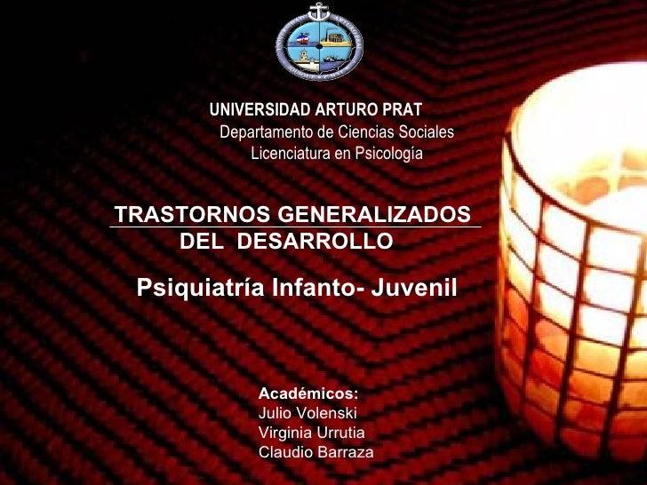 UNIVERSIDAD ARTURO PRAT Departamento de Ciencias Sociales Licenciatura en Psicología Psiquiatría Infanto- Juvenil TRASTORN...