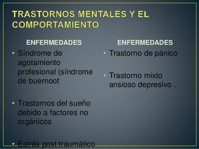 ENFERMEDADES • Síndrome de agotamiento profesional (síndrome de buernoot • Trastornos del sueño debido a factores no orgán...