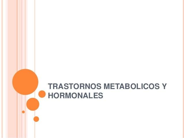 TRASTORNOS METABOLICOS Y HORMONALES