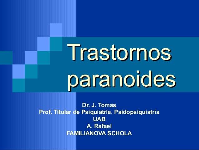 Trastornos          paranoides                 Dr. J. TomasProf. Titular de Psiquiatría. Paidopsiquiatría                 ...
