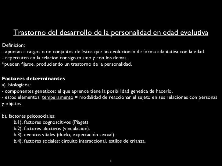 Trastorno del desarrollo de la personalidad en edad evolutiva Definicion: - apuntan a rasgos o un conjuntos de éstos que n...