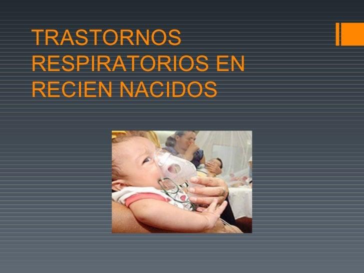 Trastornos respiratorios en recien nacidos
