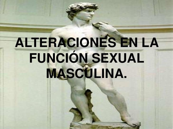 ALTERACIONES EN LA  FUNCIÓN SEXUAL    MASCULINA.