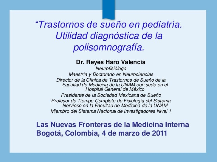 """""""Trastornos de sueño en pediatría.     Utilidad diagnóstica de la          polisomnografía.               Dr. Reyes Haro V..."""
