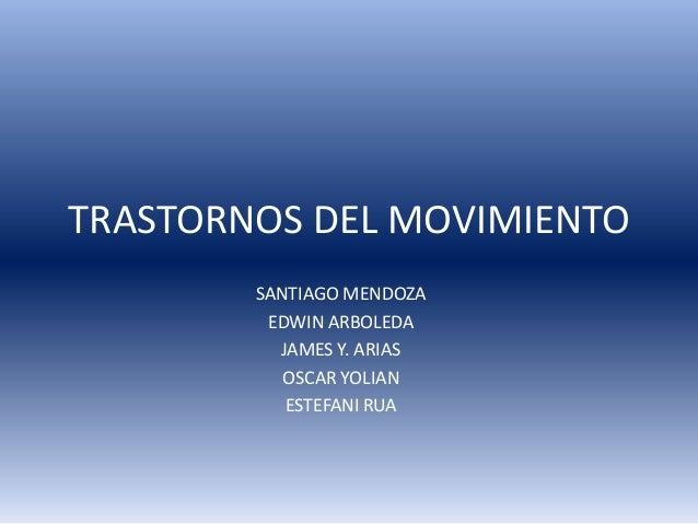 TRASTORNOS DEL MOVIMIENTO        SANTIAGO MENDOZA         EDWIN ARBOLEDA          JAMES Y. ARIAS           OSCAR YOLIAN   ...
