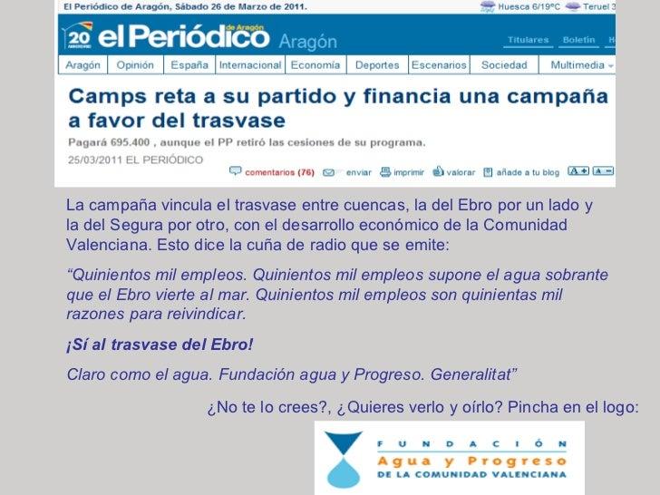 ¿No te lo crees?, ¿Quieres verlo y oírlo? Pincha en el logo: La campaña vincula el trasvase entre cuencas, la del Ebro por...