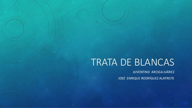 TRATA DE BLANCAS JUVENTINO ARCIGA JUÁREZ JOSÉ ENRIQUE RODRÍGUEZ ALATRISTE