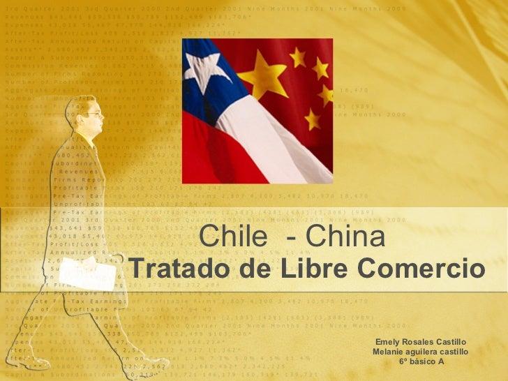 Tratado de Libre Comercio Emely Rosales Castillo Melanie aguilera castillo 6º básico A Chile  - China